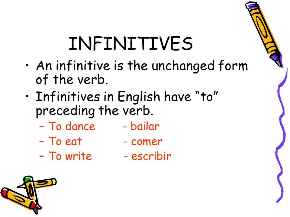 INFINITIVES An infinitive is the unchanged form of the verb.