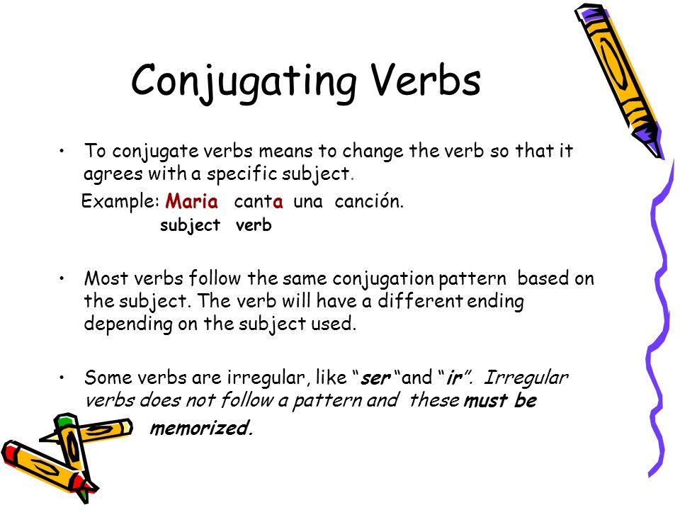Conjugating VerbsTo conjugate verbs means to change the verb so that it agrees with a specific subject.
