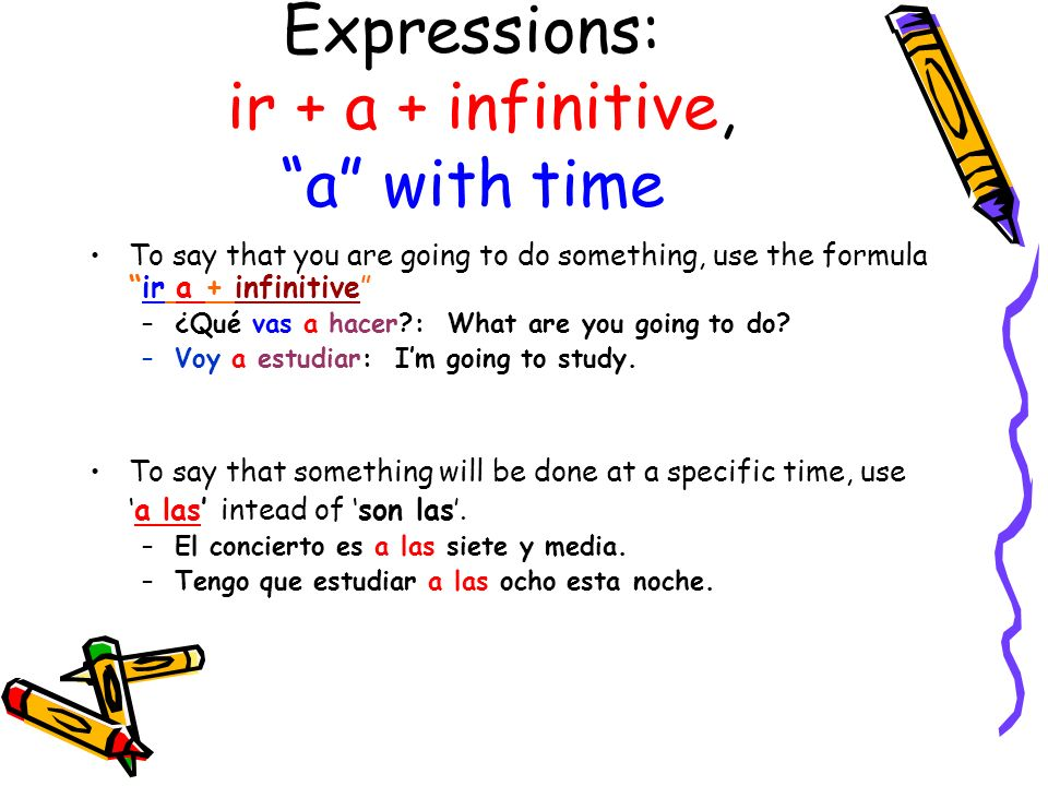 Expressions: ir + a + infinitive, a with time