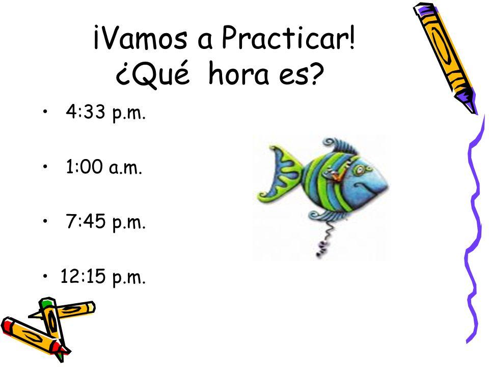 ¡Vamos a Practicar! ¿Qué hora es