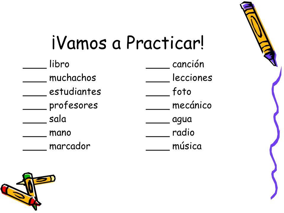 ¡Vamos a Practicar! ____ libro ____ muchachos ____ estudiantes