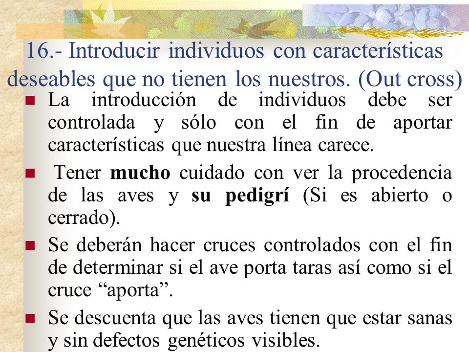 16.- Introducir individuos con características deseables que no tienen los nuestros. (Out cross)