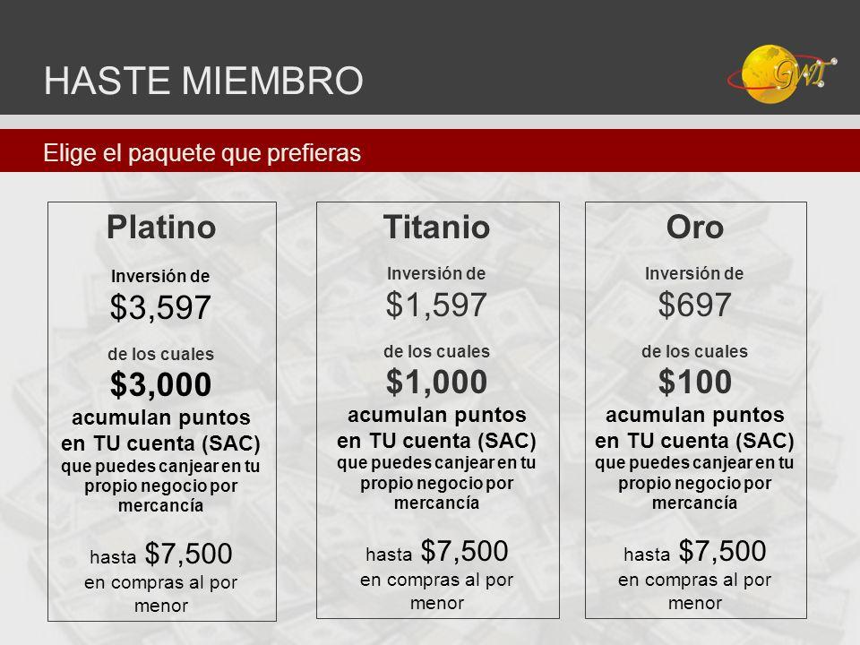 HASTE MIEMBRO Platino $3,597 $3,000 Titanio $1,597 $1,000 Oro $697