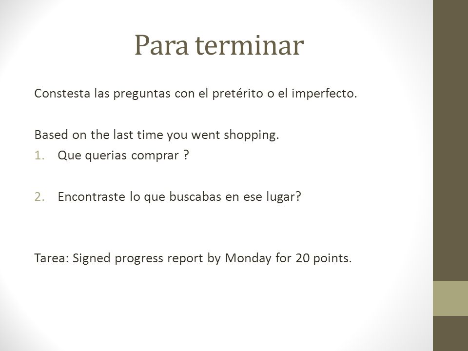 Para terminar Constesta las preguntas con el pretérito o el imperfecto. Based on the last time you went shopping.