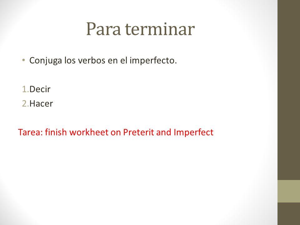 Para terminar Conjuga los verbos en el imperfecto. Decir Hacer