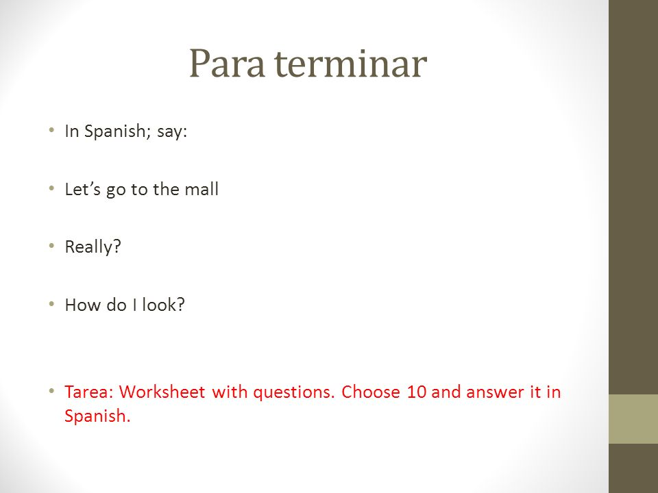 Para terminar In Spanish; say: Let's go to the mall Really