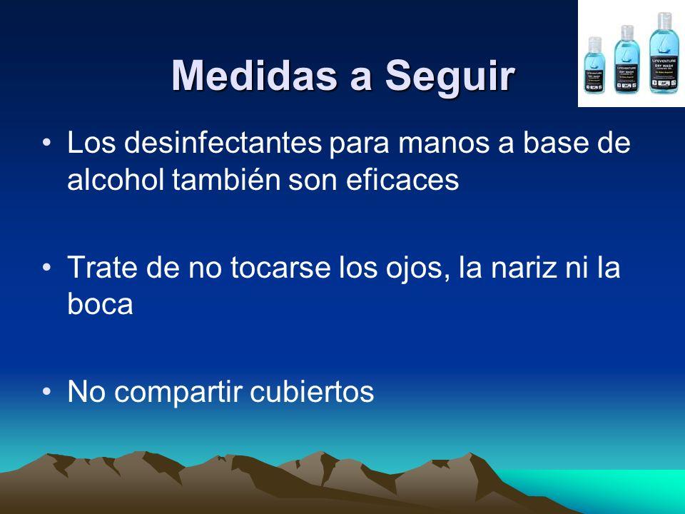 Medidas a Seguir Los desinfectantes para manos a base de alcohol también son eficaces. Trate de no tocarse los ojos, la nariz ni la boca.