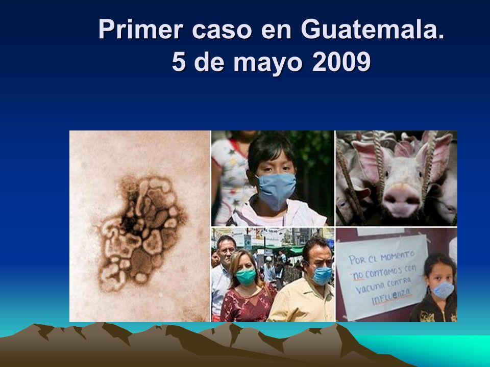 Primer caso en Guatemala. 5 de mayo 2009