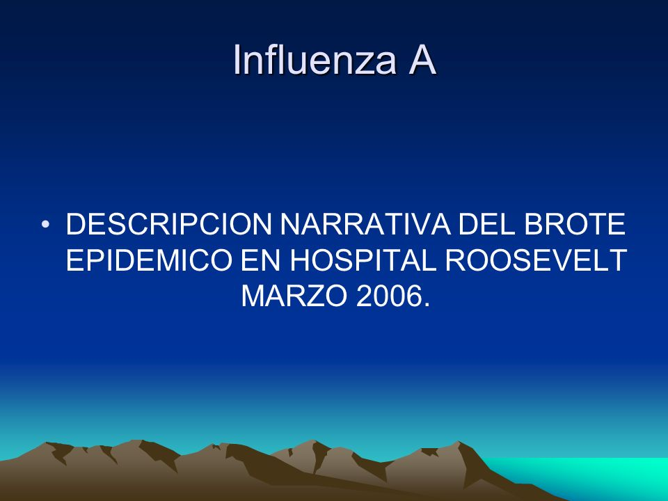 Influenza A DESCRIPCION NARRATIVA DEL BROTE EPIDEMICO EN HOSPITAL ROOSEVELT MARZO 2006.