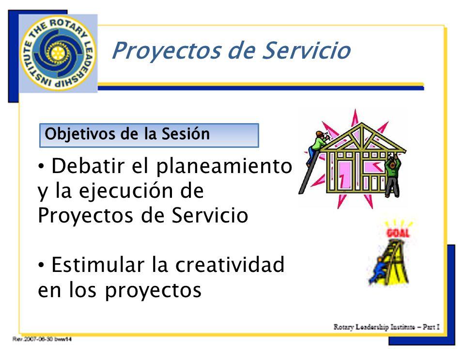 Proyectos de Servicio Objetivos de la Sesión. Debatir el planeamiento y la ejecución de Proyectos de Servicio.