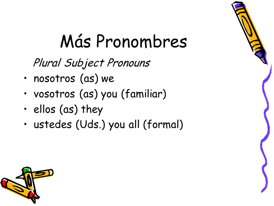 Más Pronombres Plural Subject Pronouns nosotros (as) we