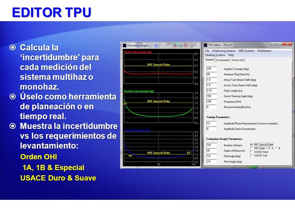 EDITOR TPU Calcula la 'incertidumbre' para cada medición del sistema multihaz o monohaz. Úselo como herramienta de planeación o en tiempo real.