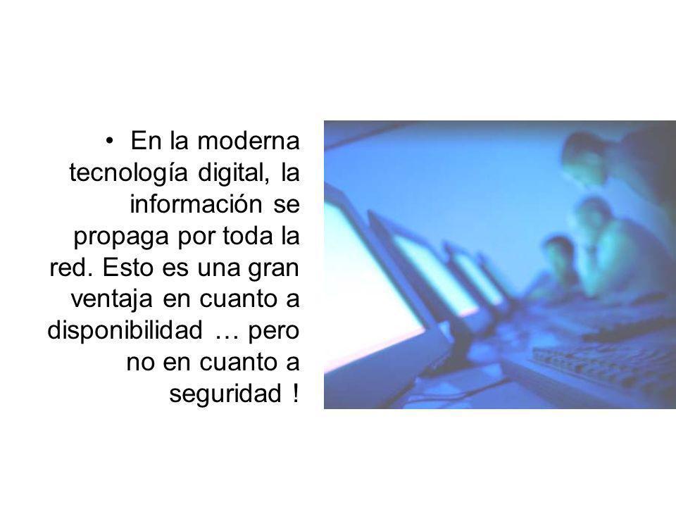 En la moderna tecnología digital, la información se propaga por toda la red.
