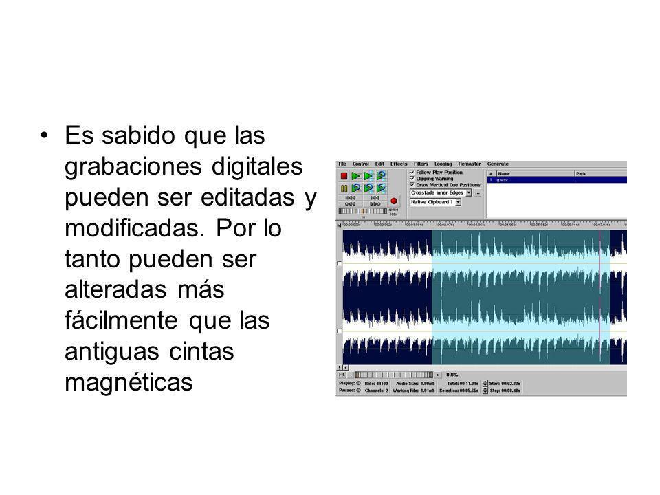 Es sabido que las grabaciones digitales pueden ser editadas y modificadas.
