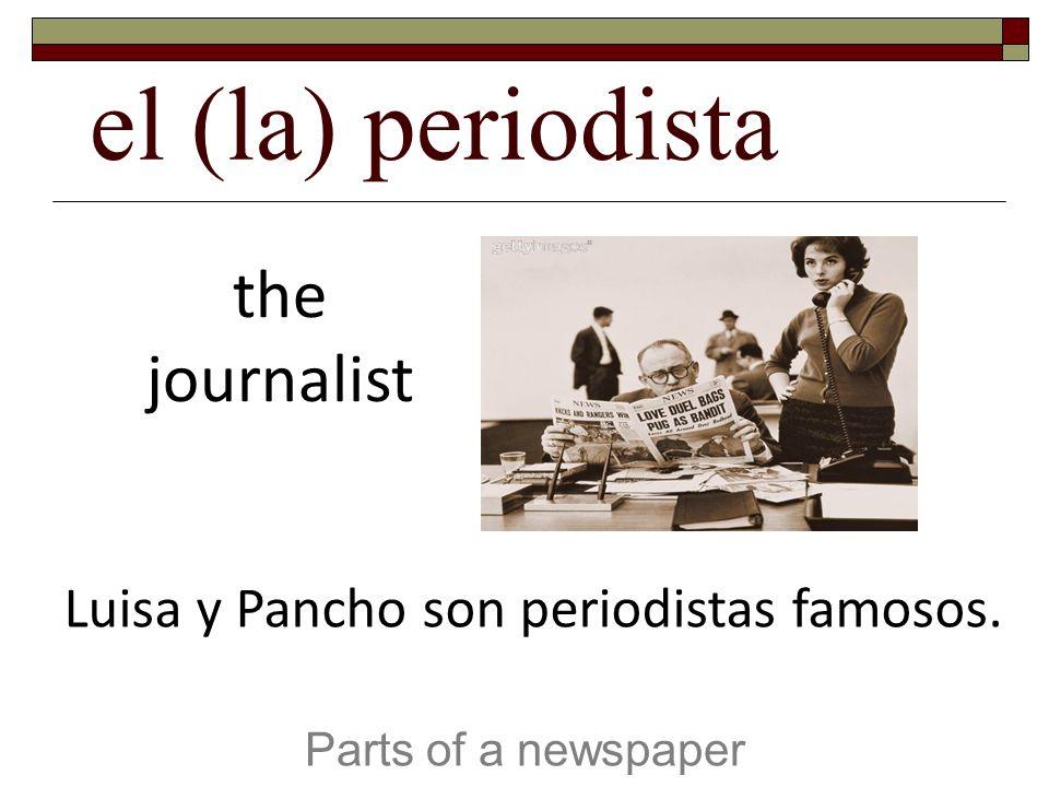 Luisa y Pancho son periodistas famosos.