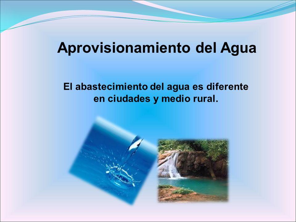 El abastecimiento del agua es diferente en ciudades y medio rural.