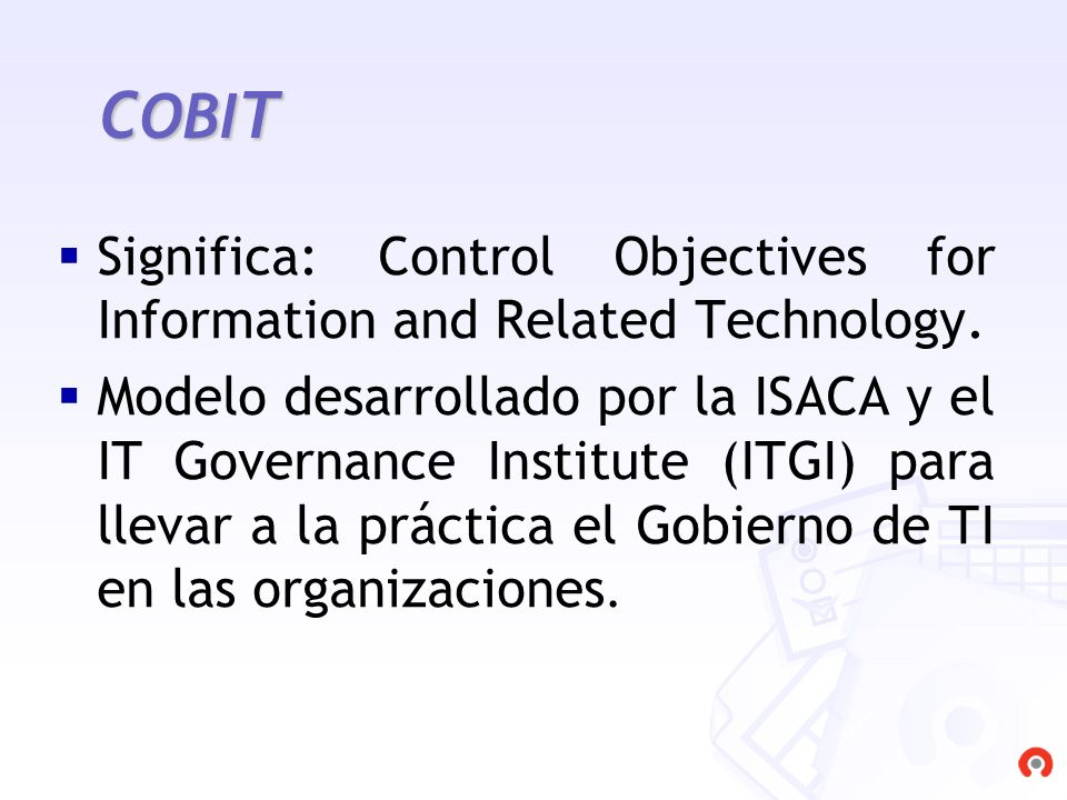 COBIT Significa: Control Objectives for Information and Related Technology.
