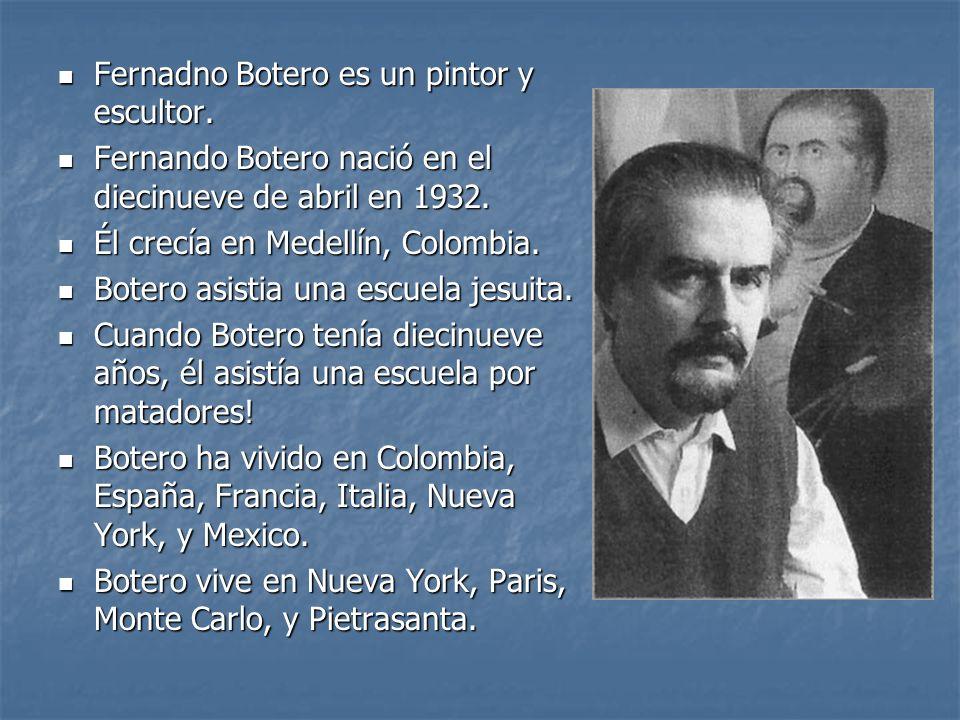 Fernadno Botero es un pintor y escultor.