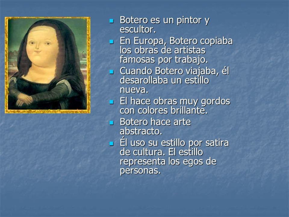 Botero es un pintor y escultor.