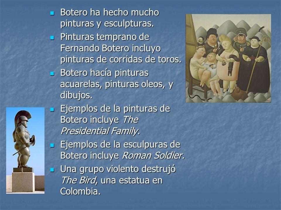 Botero ha hecho mucho pinturas y esculpturas.