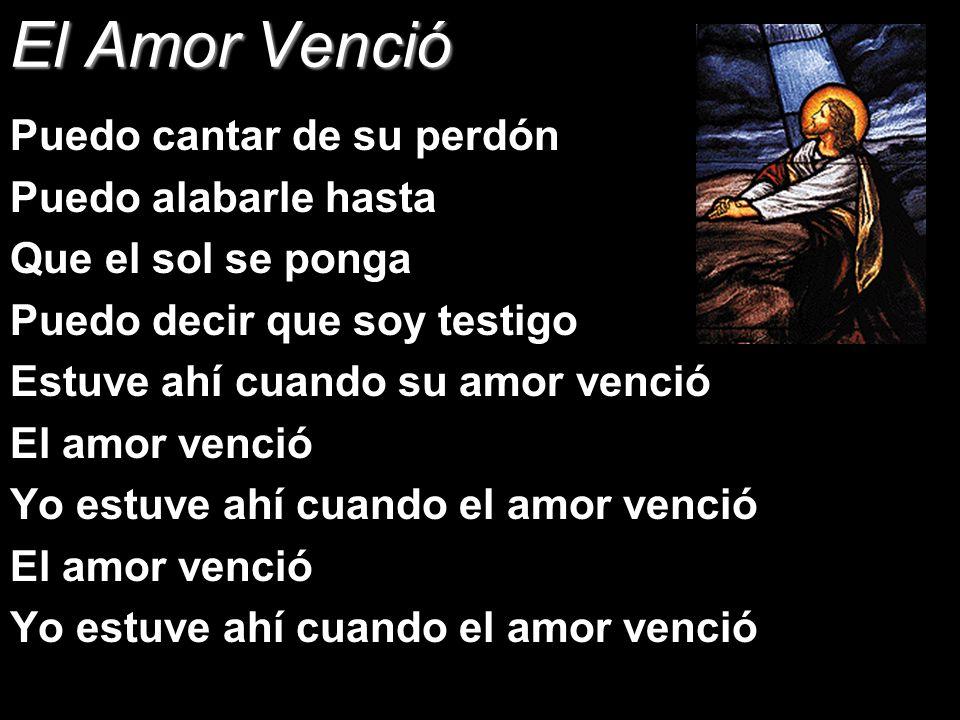 El Amor Venció Puedo cantar de su perdón Puedo alabarle hasta