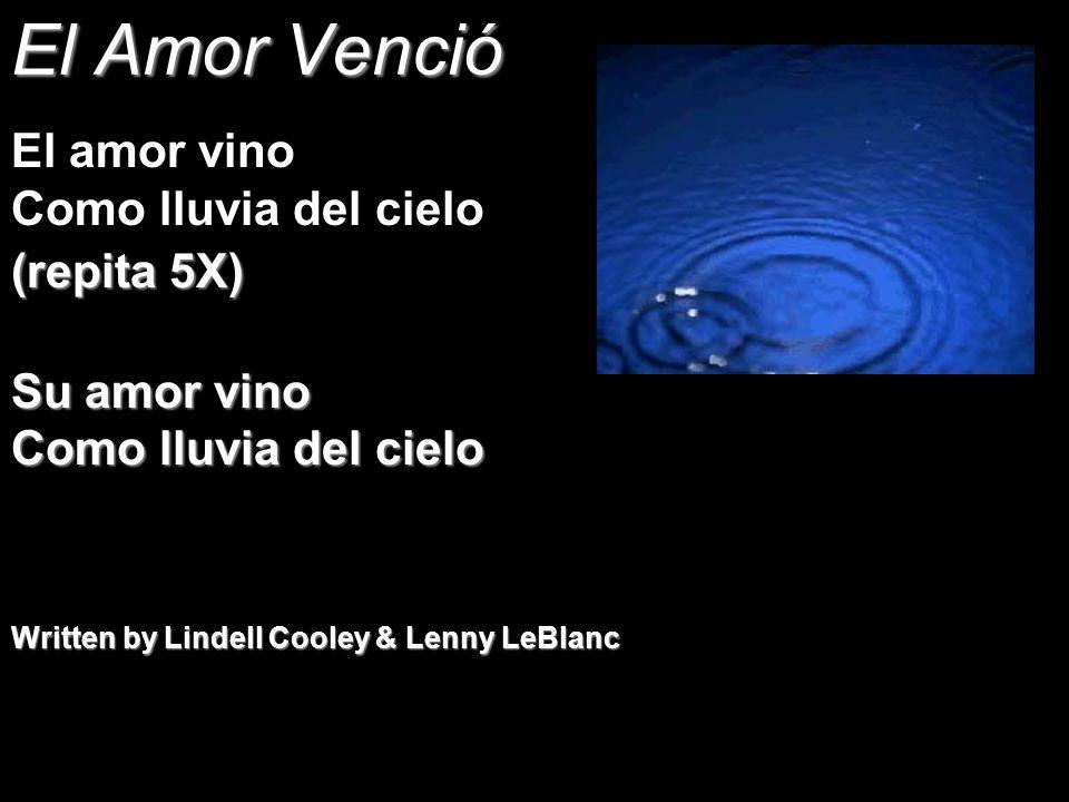 El Amor Venció El amor vino Como lluvia del cielo (repita 5X)