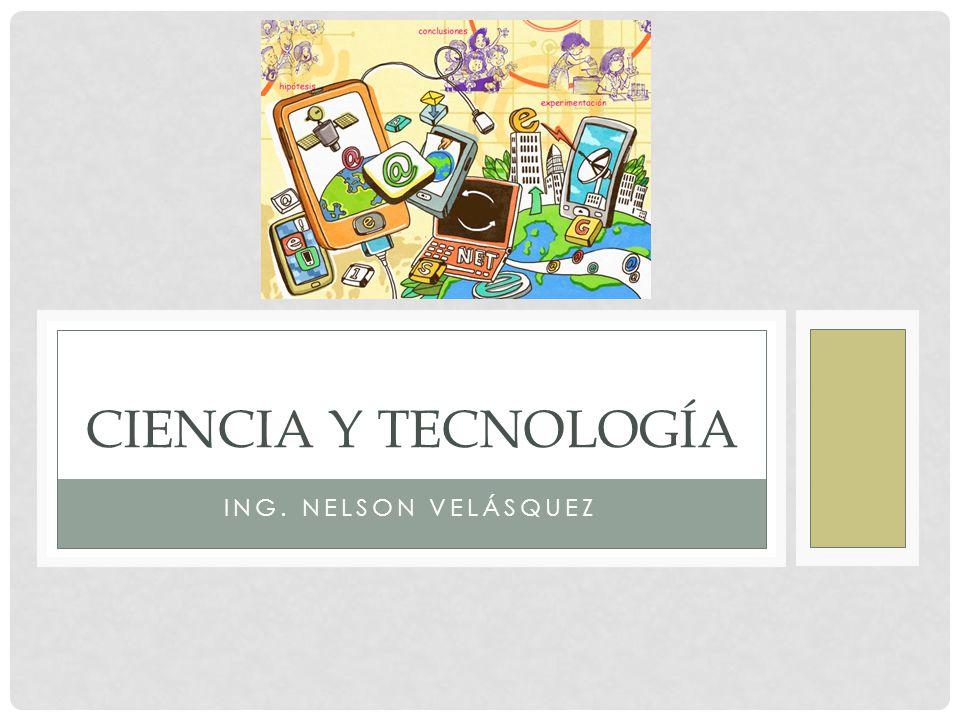 CIENCIA Y TECNOLOGÍA Ing. Nelson Velásquez