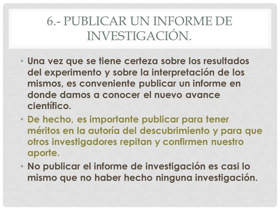 6.- PUBLICAR UN INFORME DE INVESTIGACIÓN.