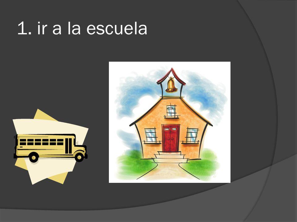 1. ir a la escuela