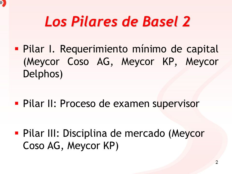 Los Pilares de Basel 2 Pilar I. Requerimiento mínimo de capital (Meycor Coso AG, Meycor KP, Meycor Delphos)