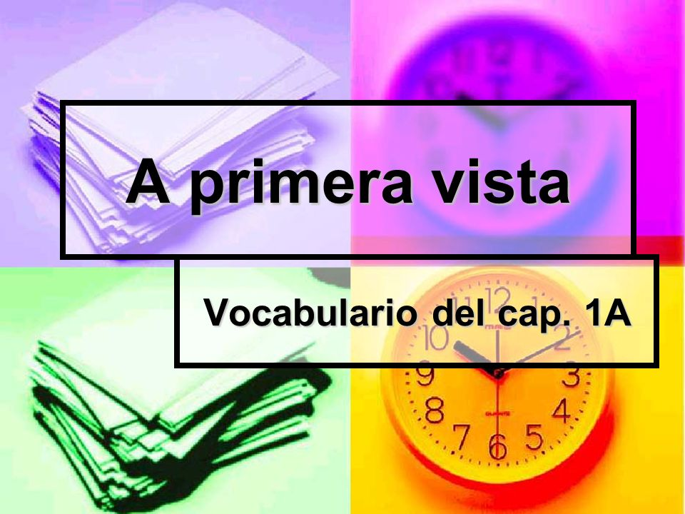 A primera vista Vocabulario del cap. 1A