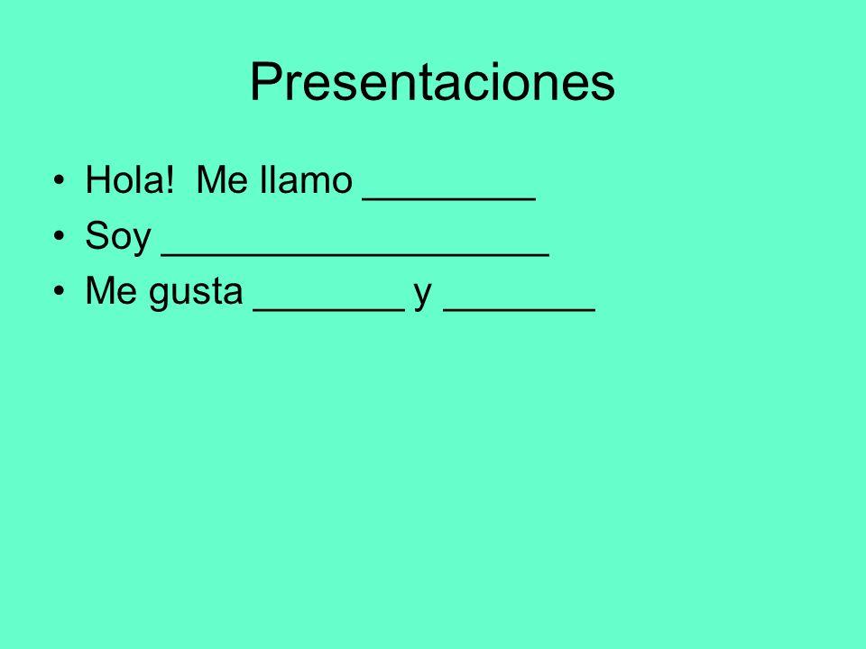 Presentaciones Hola! Me llamo ________ Soy __________________