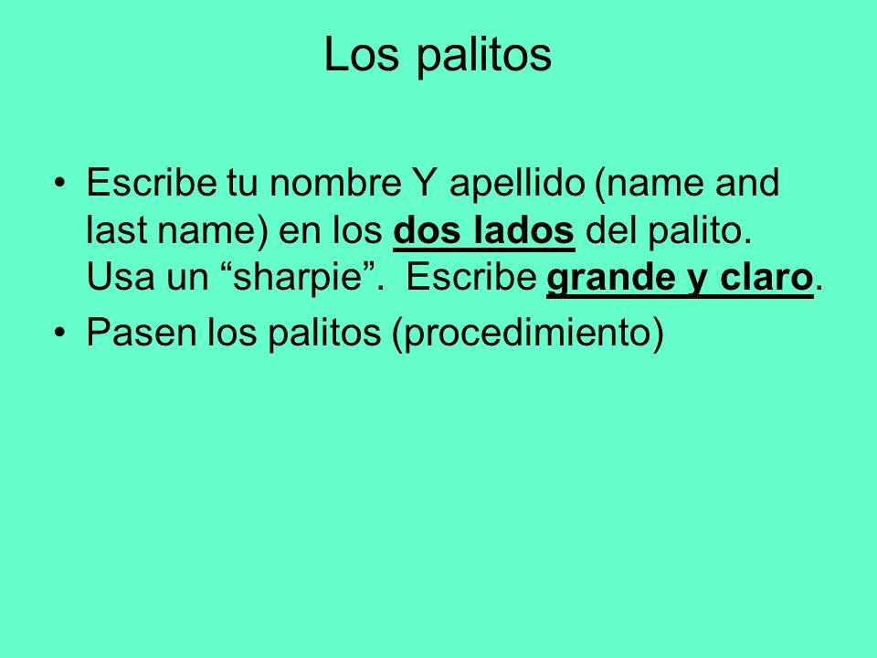 Los palitos Escribe tu nombre Y apellido (name and last name) en los dos lados del palito. Usa un sharpie . Escribe grande y claro.