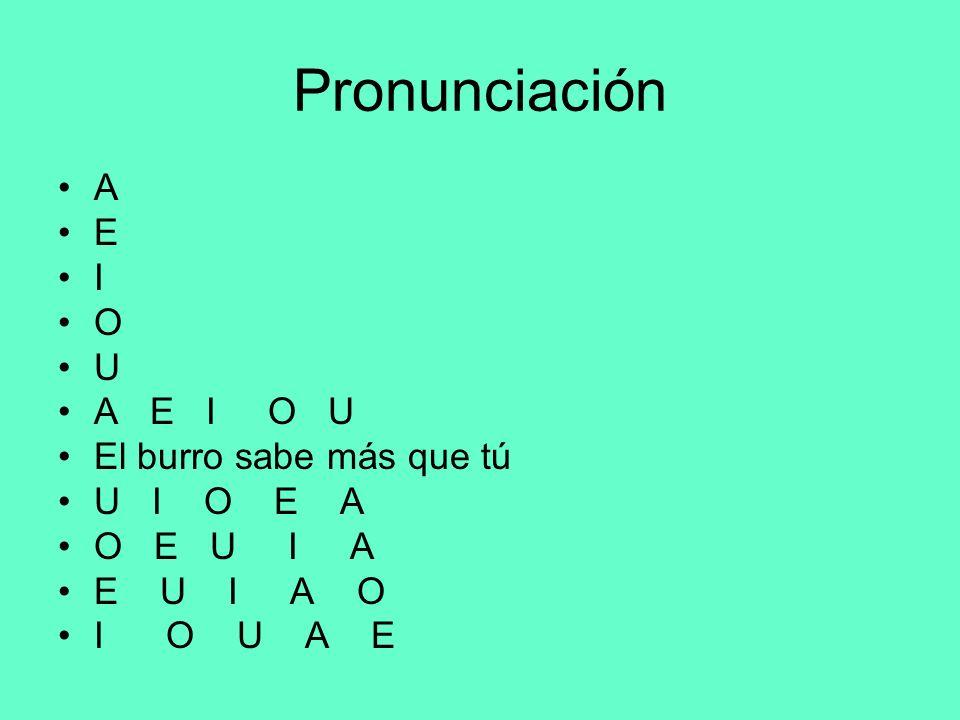 Pronunciación A E I O U A E I O U El burro sabe más que tú U I O E A