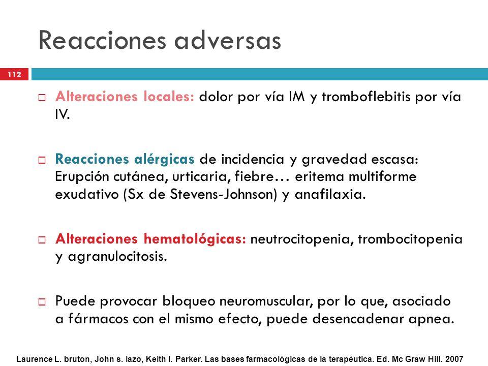 Reacciones adversas Alteraciones locales: dolor por vía IM y tromboflebitis por vía IV.