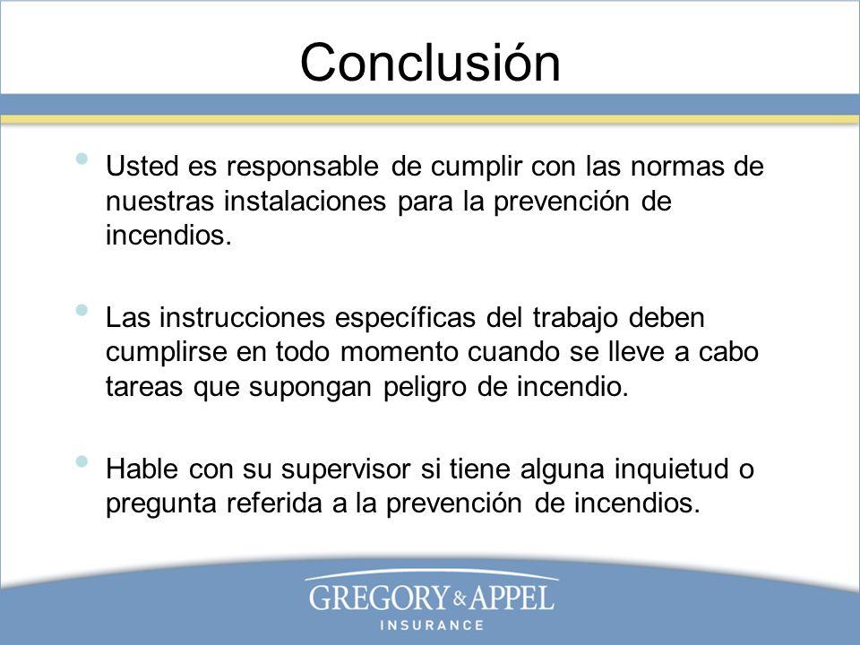 Conclusión Usted es responsable de cumplir con las normas de nuestras instalaciones para la prevención de incendios.