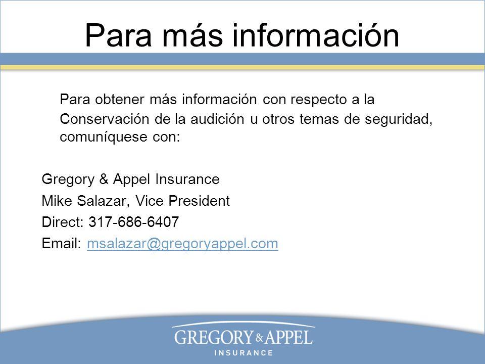 Para más información Para obtener más información con respecto a la Conservación de la audición u otros temas de seguridad, comuníquese con: