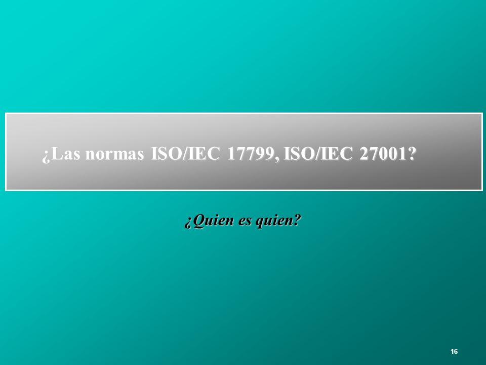 ¿Las normas ISO/IEC 17799, ISO/IEC 27001