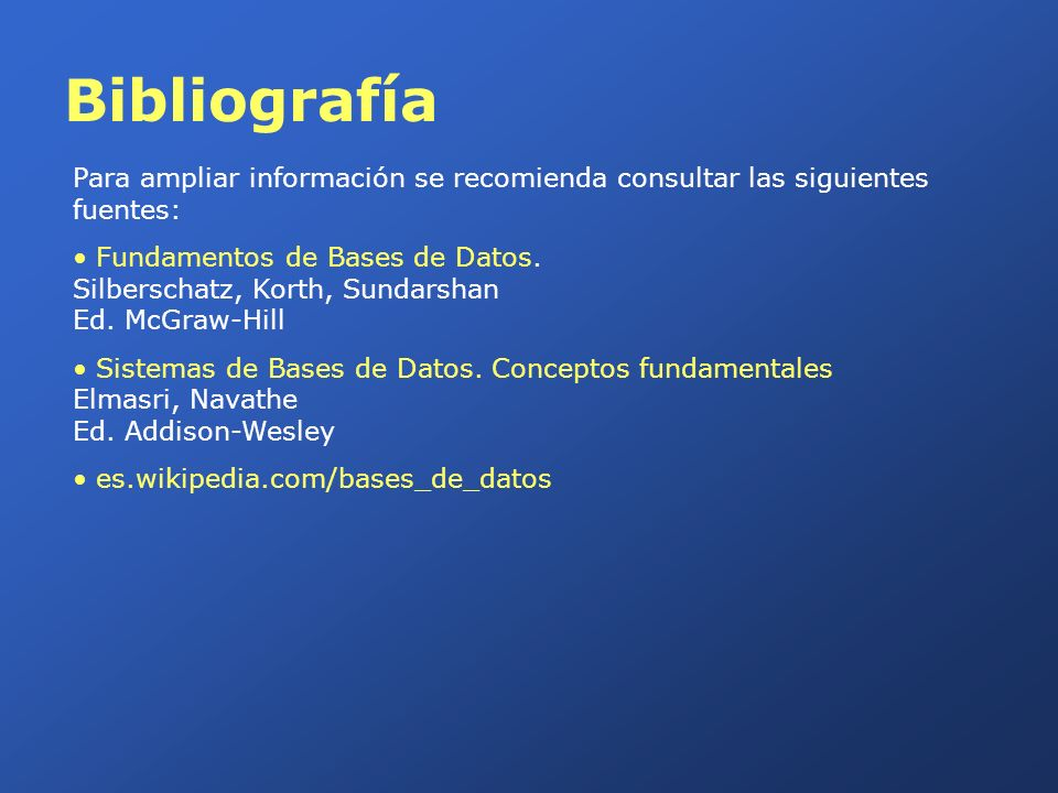 Bibliografía Para ampliar información se recomienda consultar las siguientes fuentes: