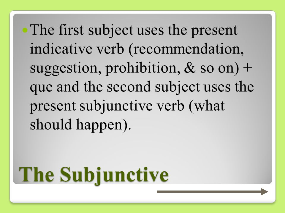 The first subject uses the present indicative verb (recommendation, suggestion, prohibition, & so on) + que and the second subject uses the present subjunctive verb (what should happen).
