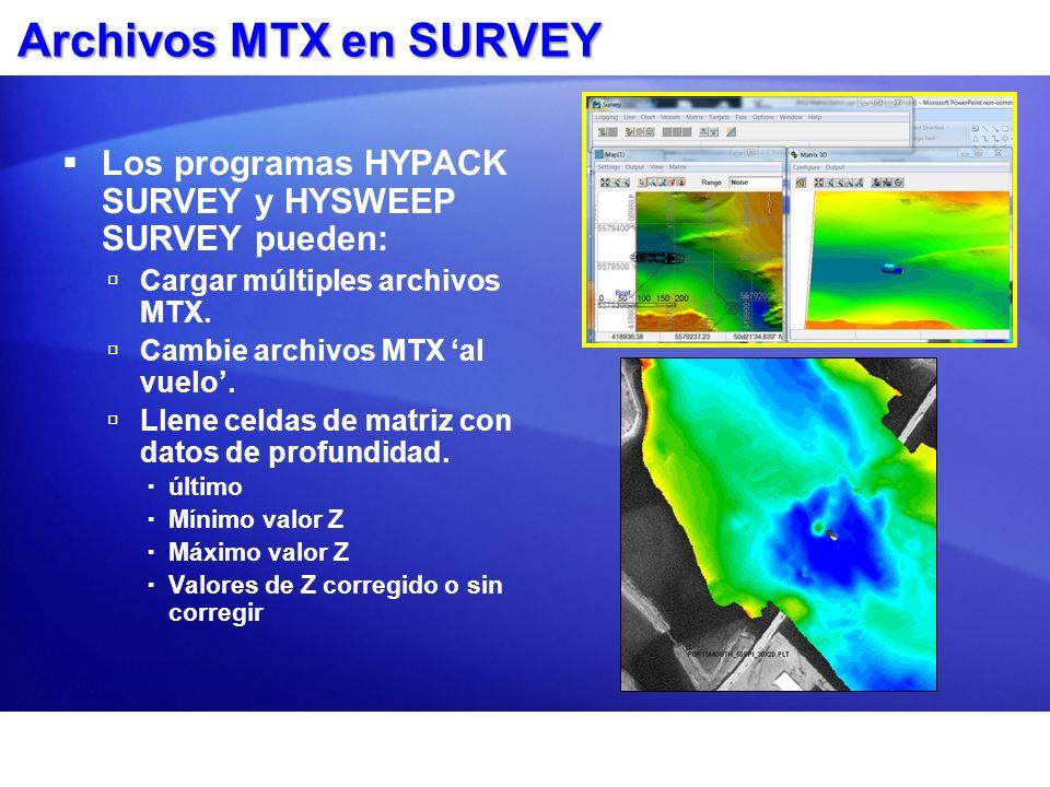 Archivos MTX en SURVEY Los programas HYPACK SURVEY y HYSWEEP SURVEY pueden: Cargar múltiples archivos MTX.