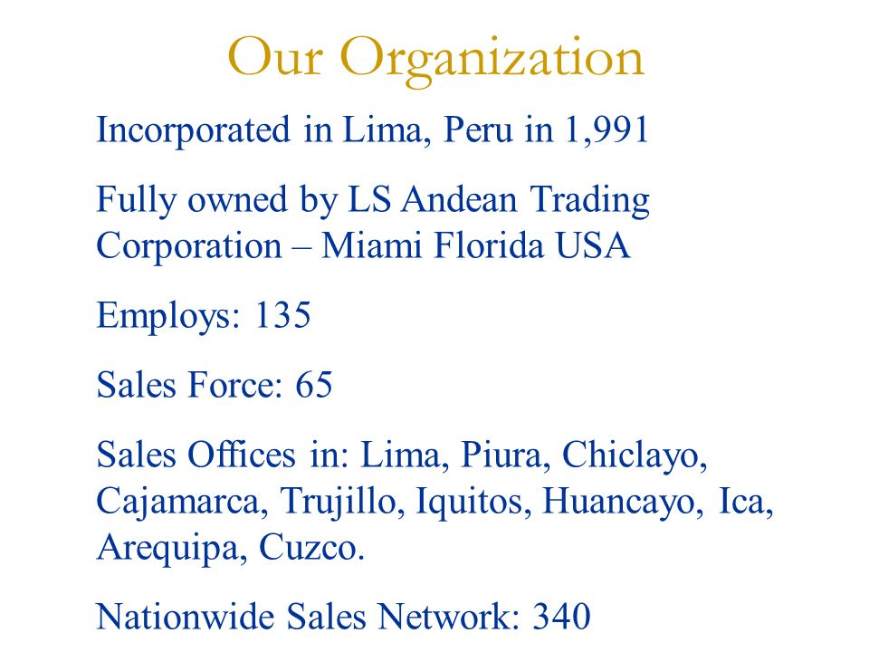 Our Organization Incorporated in Lima, Peru in 1,991