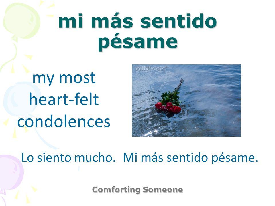 mi más sentido pésame my most heart-felt condolences