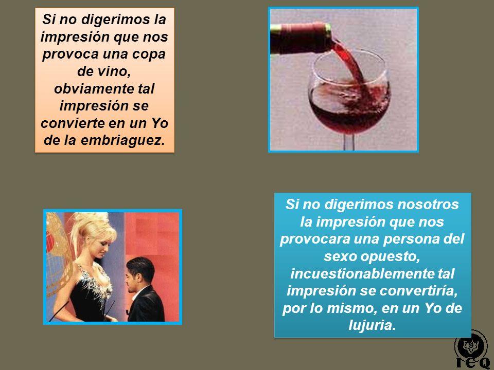 Si no digerimos la impresión que nos provoca una copa de vino, obviamente tal impresión se convierte en un Yo de la embriaguez.