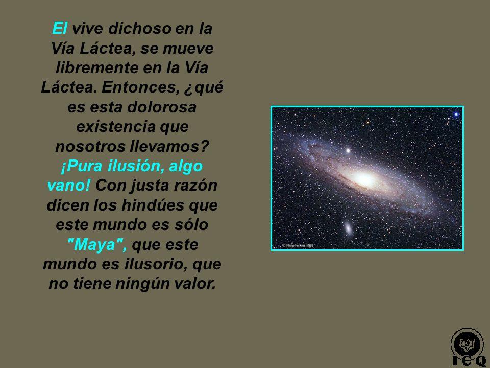 El vive dichoso en la Vía Láctea, se mueve libremente en la Vía Láctea