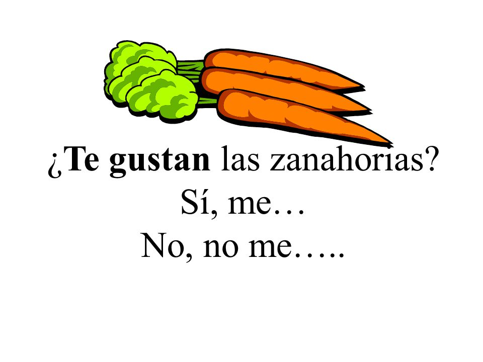 ¿Te gustan las zanahorias Sí, me…