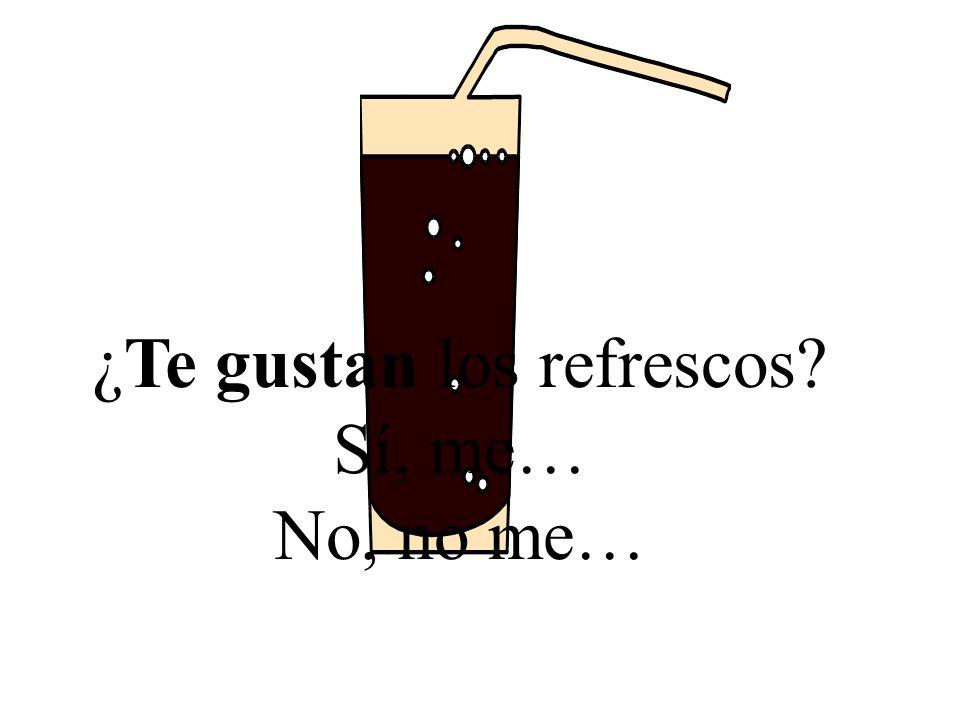 ¿Te gustan los refrescos Sí, me…