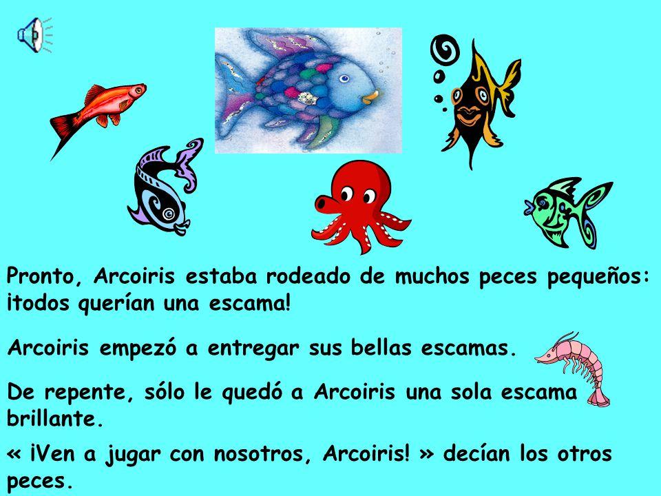 Pronto, Arcoiris estaba rodeado de muchos peces pequeños: ¡todos querían una escama!