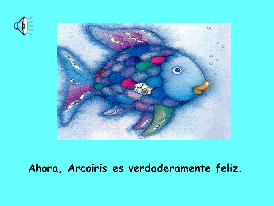 Ahora, Arcoiris es verdaderamente feliz.