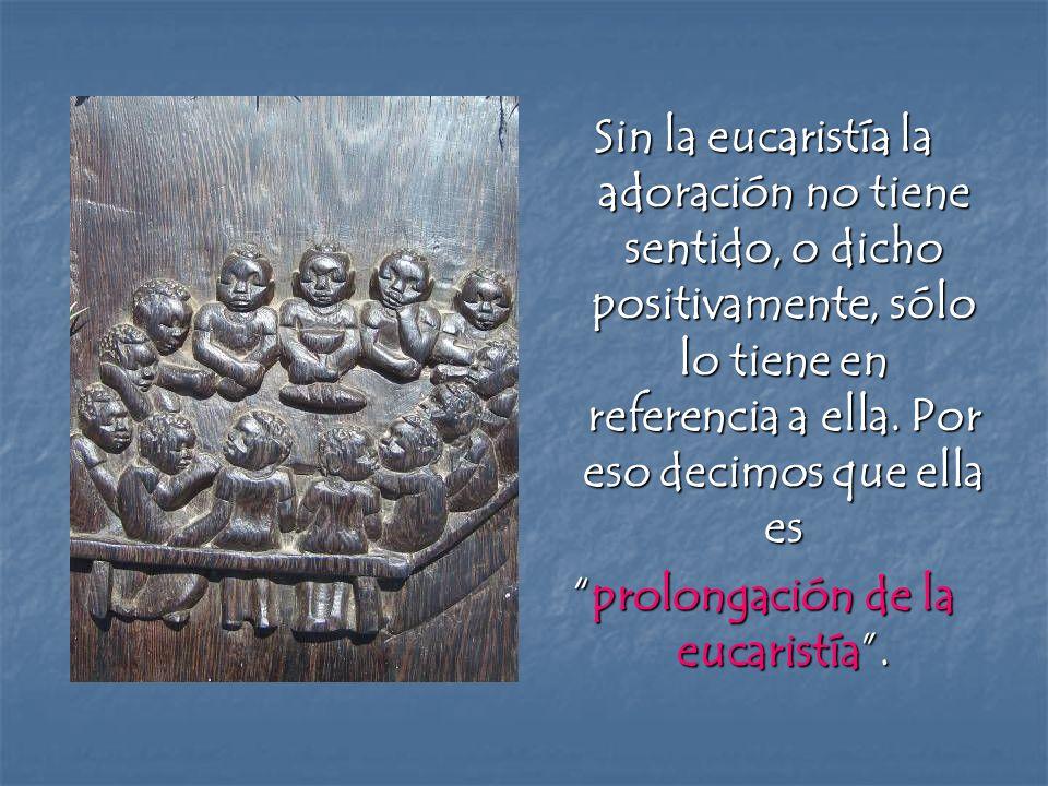 prolongación de la eucaristía .